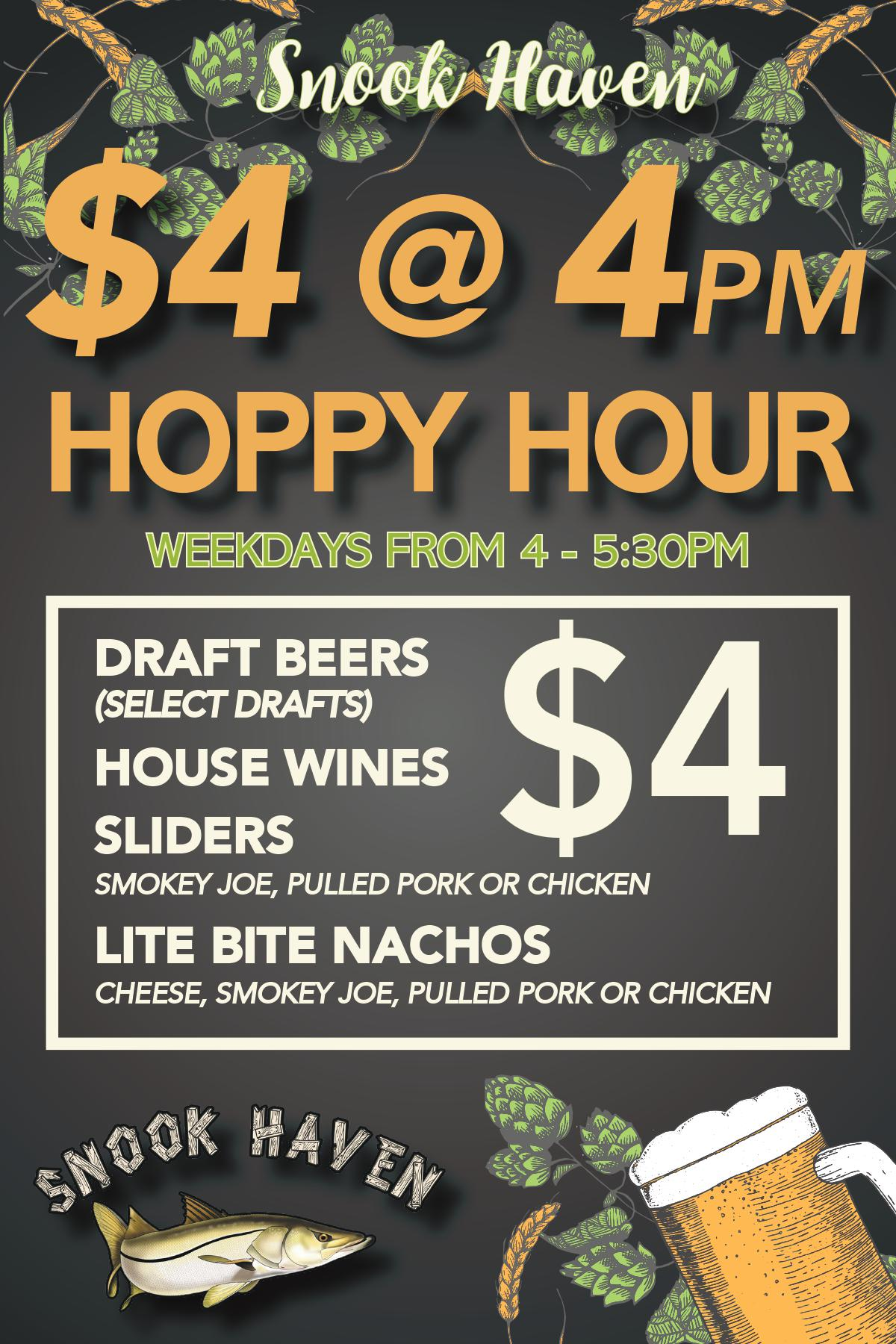 Hoppy Hour: $4 at 4 PM Weekday Happy Hour